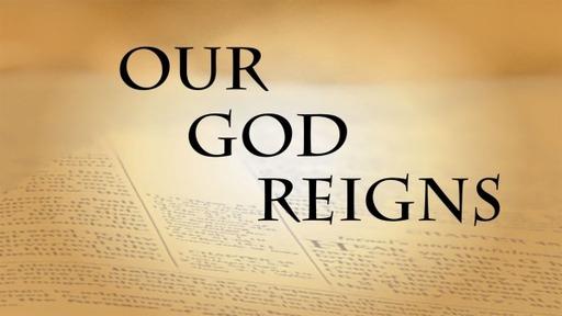 Our God Reigns Part - 2