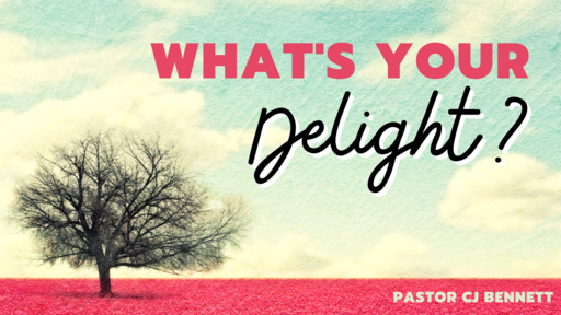 What's Your Delight: Psalm 1:1-6