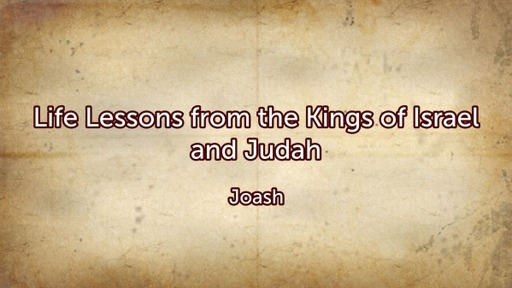 Life Lessons from the Kings of Israel and Judah-Joash