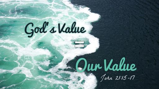 10 l God's Value = Our Value l John 21:15-17 l 03-07-21