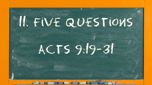 12 l The Action of the Church - Five Questions l Acts 9:19-31 l 03-21-21