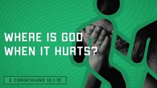 Where is God When it Hurts? (2 Corinthians 12:1-10)