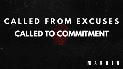 Called From Excuses, Called To Commitment