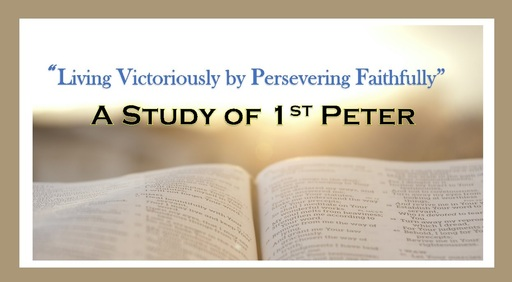 Living Victoriously by Persevering Faithfully :  A Study of 1st Peter