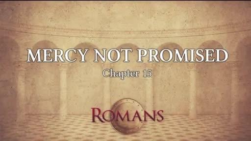 Mercy Not Promised - Romans 15:8-13