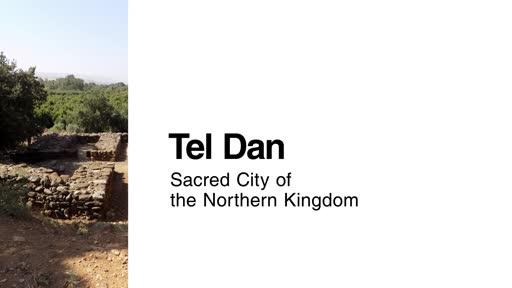 Tel Dan: Sacred City of the Northern Kingdom