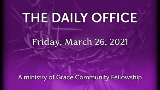 Daily Office - March 26, 2021