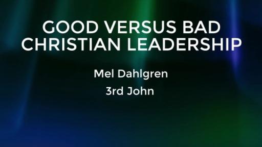 Good Versus Bad Christian Leadership - 3 John 1-14