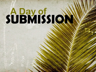 2021-03-28 Palm Sunday - A Day of Submission