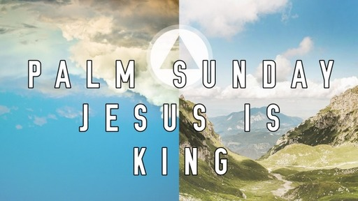 Palm Sunday Jesus is King (March 28, 2021)