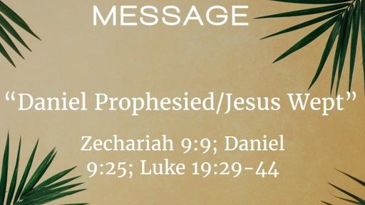 """""""Daniel Prophesied/Jesus Wept"""""""