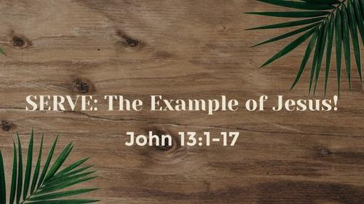 SERVE: The Example of Jesus!