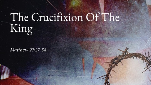 The Crucifixion Of The King