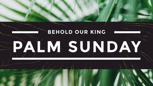 03-28-2021 Sunday Palm Sunday