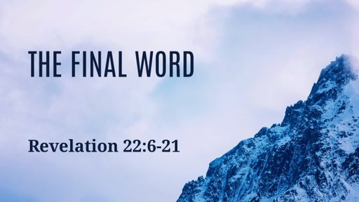 The Final Word (Revelation 22:6-21)