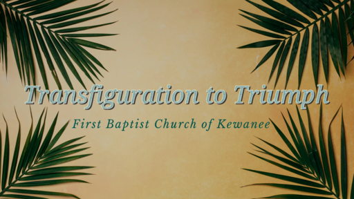 Transfiguration to Triumph
