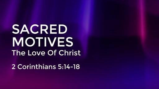 Sacred Motives: The Love Of Christ