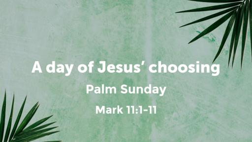 A day of Jesus' choosing--Palm Sunday