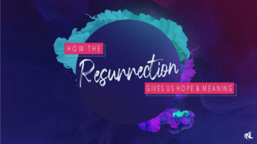 03.28.21 | How the Resurrection Gives Us Hope & Meaning [Part 2]