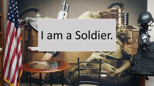 I am a soldier and We are at War.