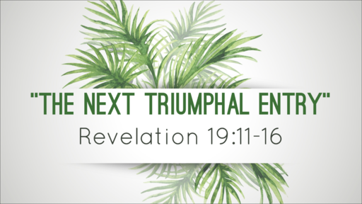 """The Next Triumphal Entry"" (Revelation 19:11-16)"