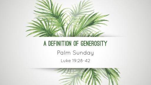 A Definition of Generosity - Palm Sunday, Luke 19:28-42