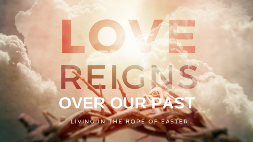 Love Reigns Over Our Past