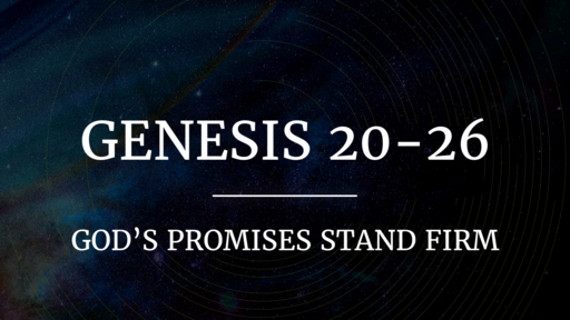 Genesis 20-26: God's Promises Stand Firm