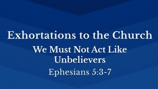 Exhortations to the Church - A Study in Ephesians