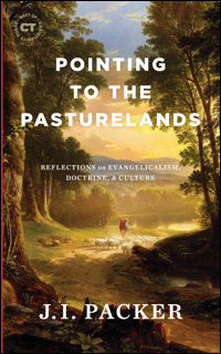 New J. I. Packer book: Pointing to the Pasturelands