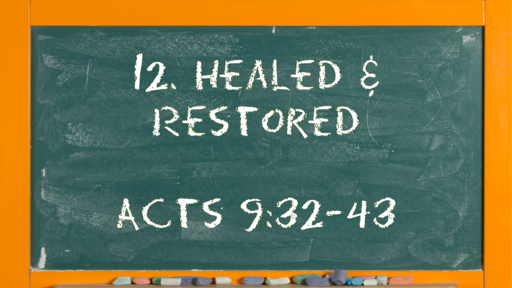 13 l The Action of the Church - Healed & Restored l Acts 9:32-43 l 03-28-21