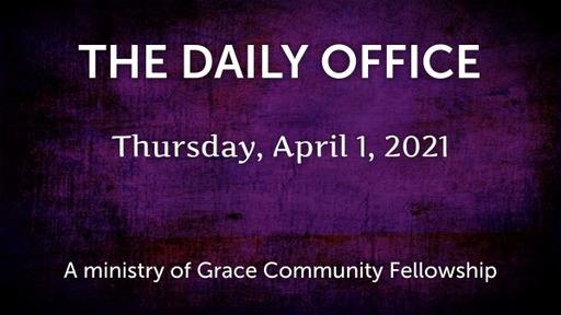 Daily Office - April 1, 2021