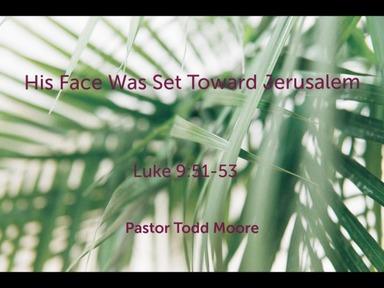 "Sunday 1st Service ""His Face Was Set Toward Jerusalem"""
