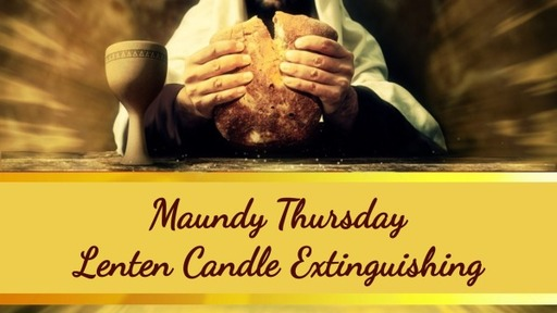 LENT 2021 04.01 Maundy Thursday