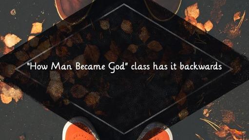"""How Man Became God"" class has it backwards"