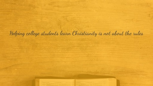 Helping college students learn Christianity is not about the rules