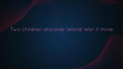 Two children discover World War II mine