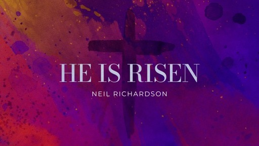 CJC 4 Apr 2021 - Neil Richardson - He Is Risen - Easter Sunday