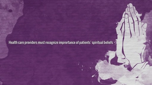 Health care providers must recognize imprortance of patients' spiritual beliefs