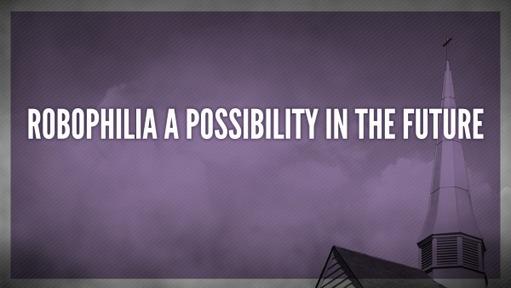 Robophilia a possibility in the future