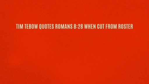 Tim Tebow quotes Romans 8:28 when cut from roster