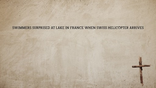 Swimmers surprised at lake in France when Swiss helicopter arrives