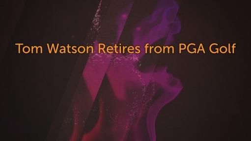 Tom Watson Retires from PGA Golf