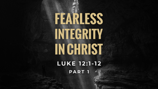Fearless Integrity in Christ (Part 1)
