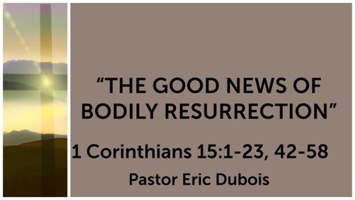 The Good Newos of Bodily Resurrection 1 Corinthians 15