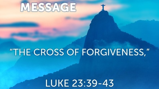 """The Cross Of Forgiveness"""
