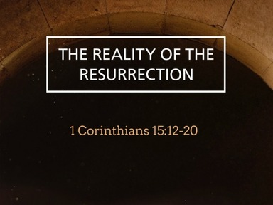 """The REALITY of the RESURRECTION"" 1 Corinthians 15:12-19"