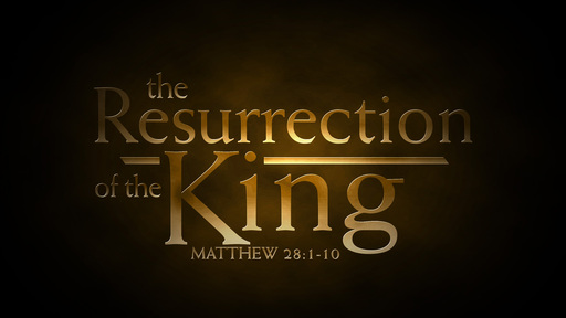 The Resurrection of the King
