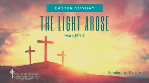 April 4, 2021 - Easter Morning - The Light Arose