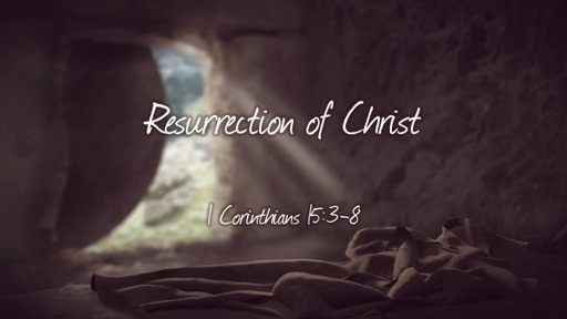 1 Cor 15:3-8 / The Resurrection of Christ